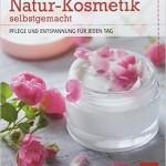 Natur-Kosmetik selbstgemacht Pflege und Entspannung für jeden Tag